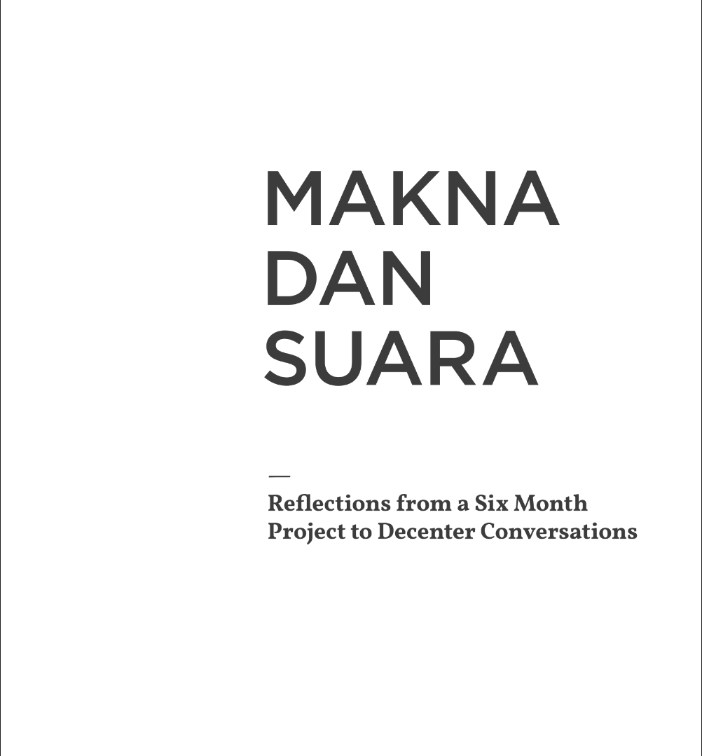 Makna & Suara: Reflections from a Six Month Project to Decenter Conversations